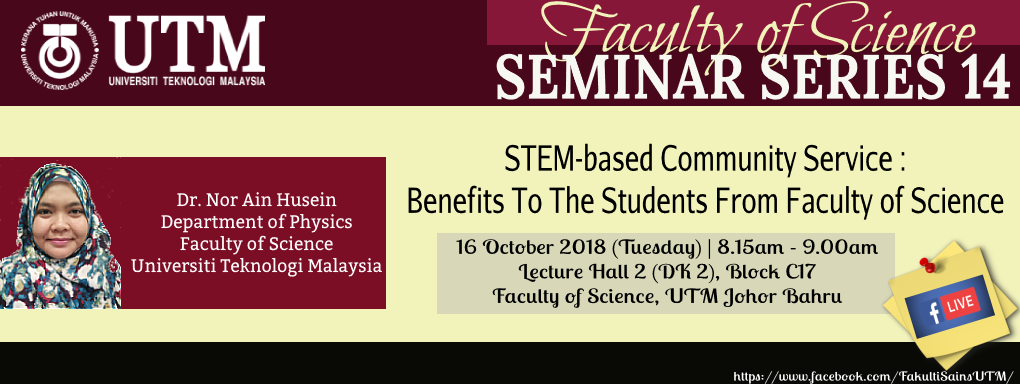"Faculty of Seminar Series 14.  DR. NOR AIN HUSEIN ""STEM-based Community Service: Benefits to the Students from Faculty of Science"""