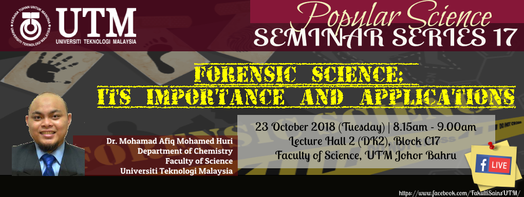 POPULAR SCIENCE SEMINAR SERIES 17 : Dr. Mohamad Afiq ; Forensic Science; Its Importance and Applications
