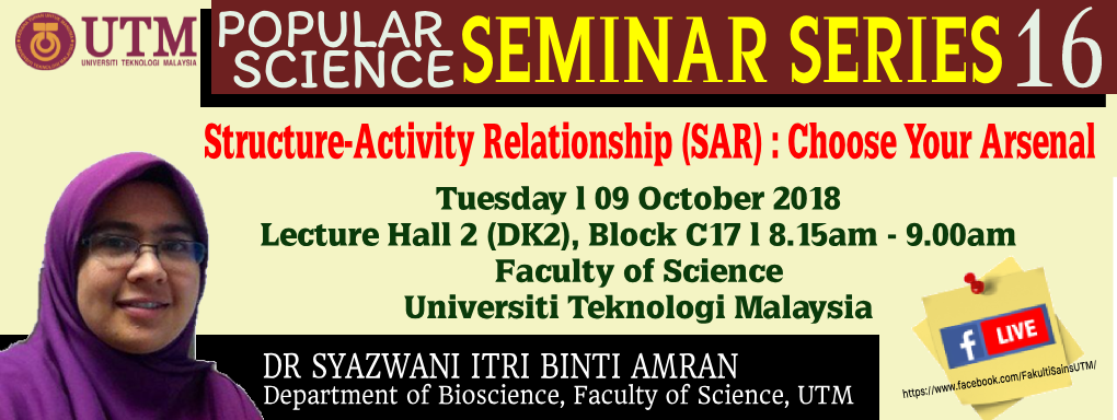 "POPULAR SCIENCE SEMINAR SERIES 16 ""STRUCTURE-ACTIVITY RELATIONSHIP (SAR): CHOOSE YOUR ARSENAL"""