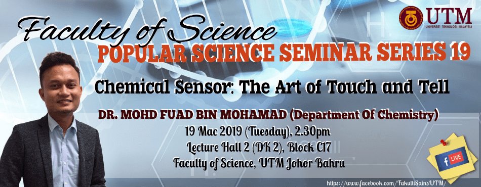 "POPULAR SCIENCE SEMINAR SERIES 19 ""Chemical Sensor : The Art Of Touch and Tell"""
