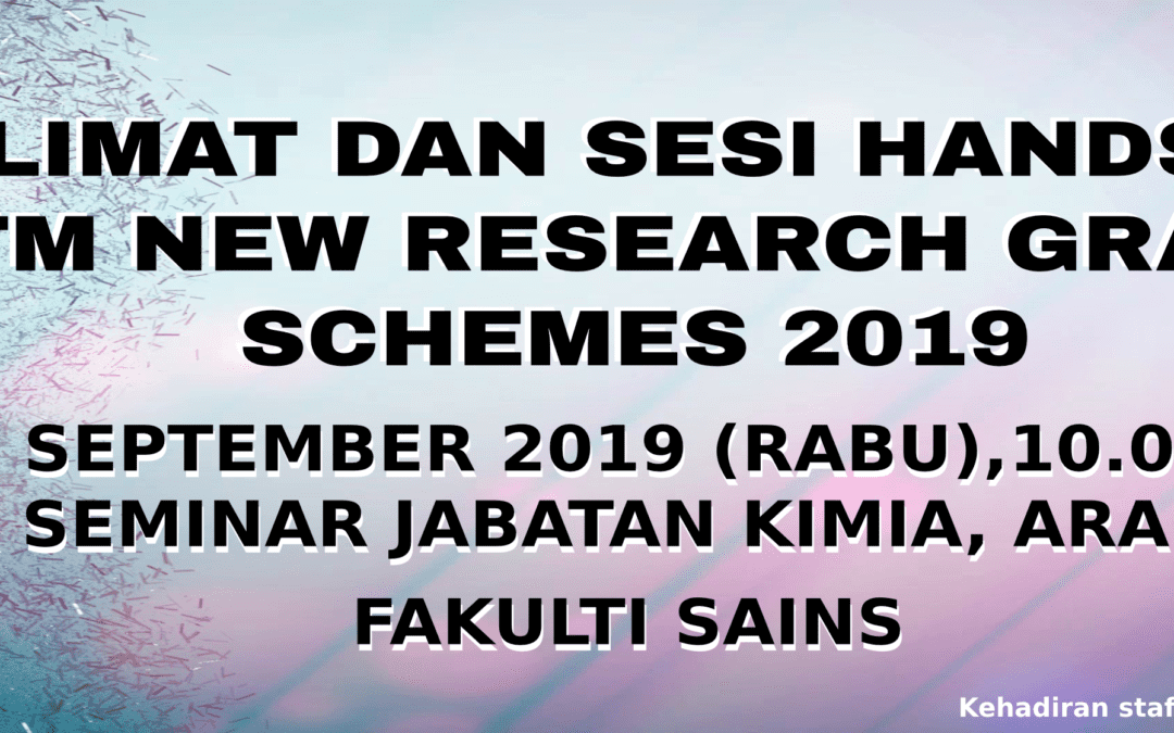 TAKLIMAT DAN SESI HANDS-ON :  UTM NEW RESEARCH GRANT  SCHEMES 2019